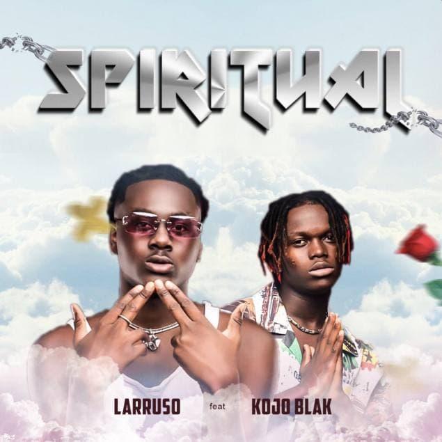 Larruso - Spiritual Ft. Kojo Blak