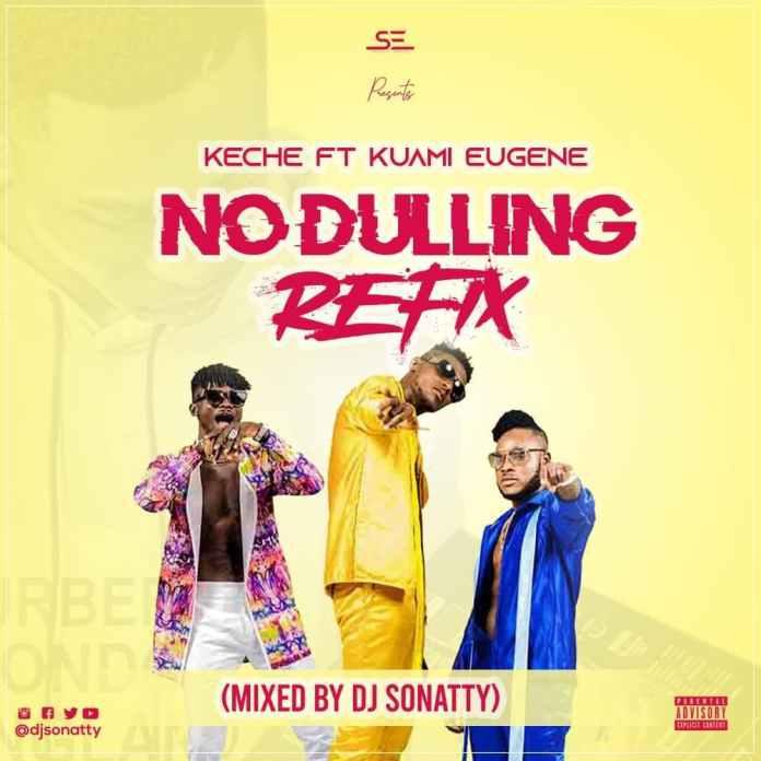 Keche ft Kuami Eugene - No Dulling Refix (Mixed By DJ Sonatty)