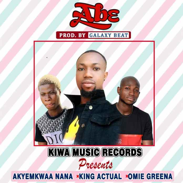 Akyemkwaa Nana - Ab3 Ft King Actual x Omie Greena (Prod. By Galaxy Beatz)