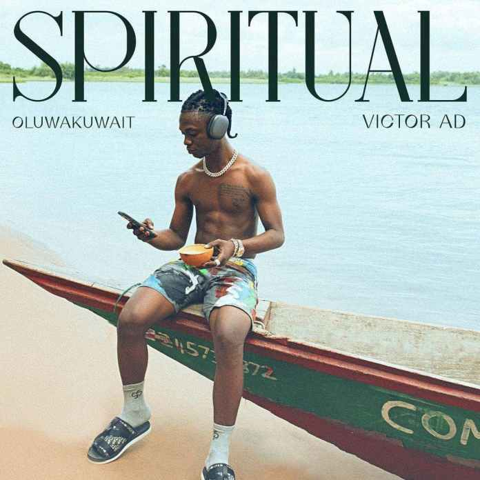 Oluwakuwait - Spiritual Ft Victor AD