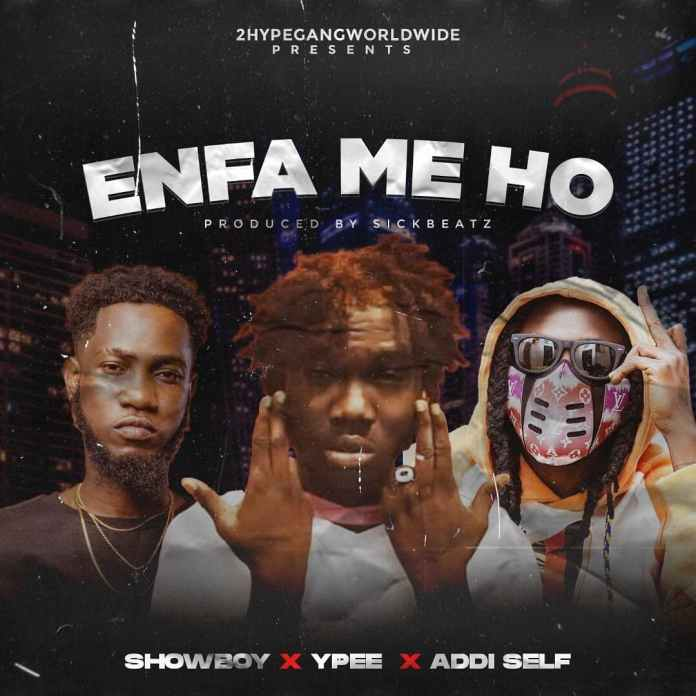 Showboy - Enfa Me Ho Ft Ypee x Addi Self