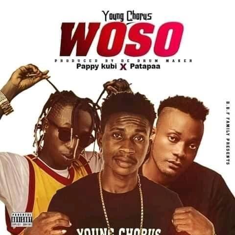 Young Chorus - Woso Ft. Pappy Kubi x Patapaa (Prod. By De Drum Maker)