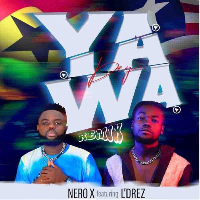 Nero X - Yawa Dey Remix Ft L'Drez