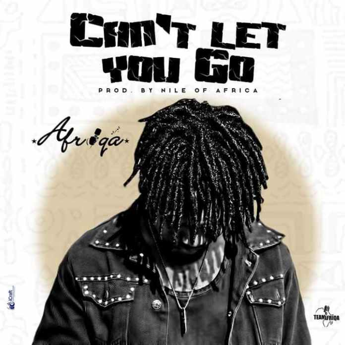 Afriqa - Can`t Let You Go (Prod By NileOfAfriqa)