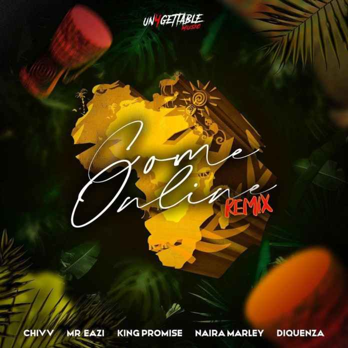 Chivv - Come Online Remix Ft Naira Marley, Mr Eazi, King Promise & Diqueza
