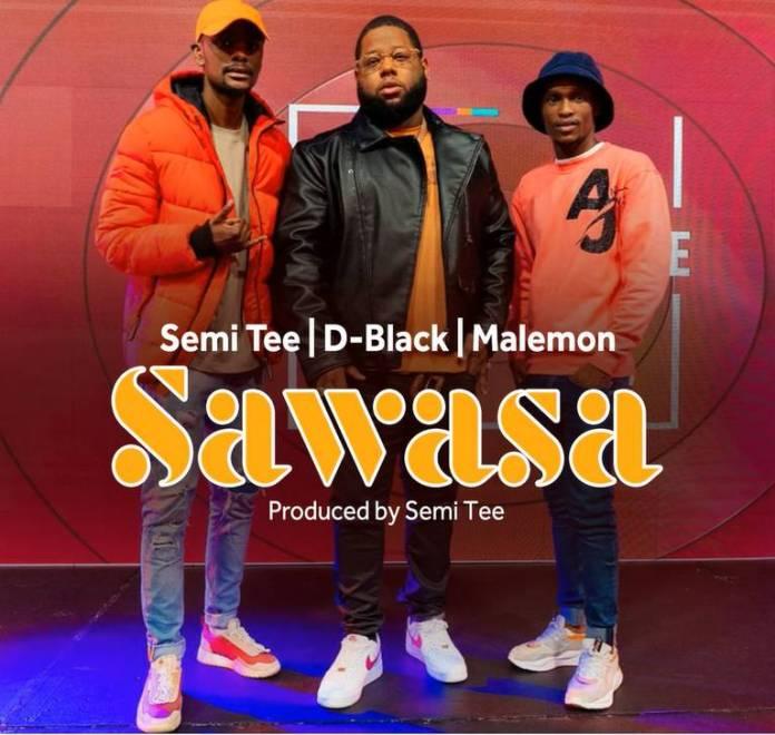 D-Black – Sawasa Ft Semi Tee & Malemon
