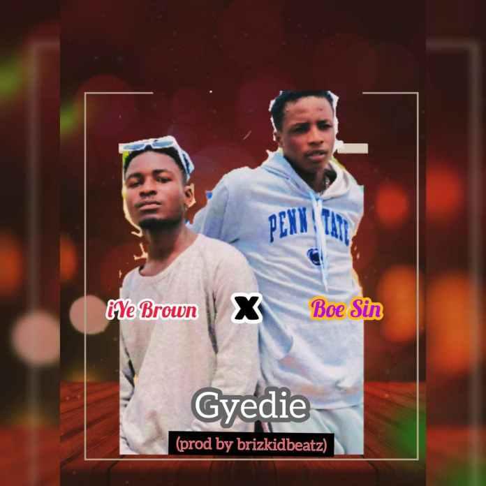 iYe Brown x Boe Sin - Gyedie (Mixed by BrizkidBeatz)