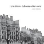 """""""Nie ma już dzielnicy żydowskiej w Warszawie"""" (Władysław Bartoszewski, Marek Edelman, """"I była dzielnica żydowska w Warszawie"""")"""