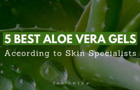 Best Aloe Vera Gels for Your Skin Beauty