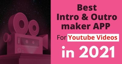 Best Intro and Outro maker app for YouTube videos in 2021