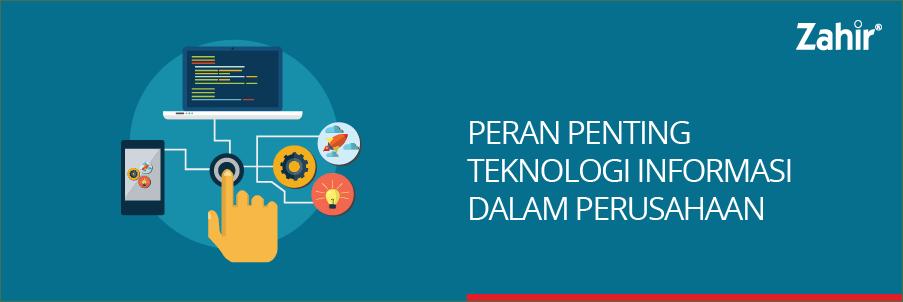 Peran Penting Teknologi Informasi Dalam Perusahaan Zahir