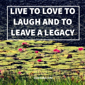 Read more about the article Live, Laugh, Love, and leave a Legacy