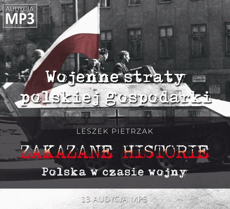 Leszek Pietrzak - Wojenne straty polskiej gospodarki - Polska w czasie wojny - ZAKAZANE HISTORIE