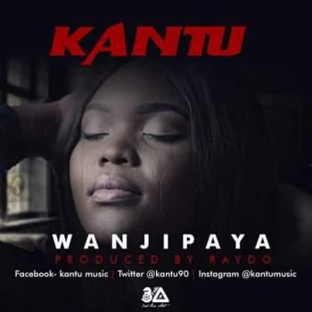 Download: Kantu - Wanjipaya''Prod By: Raydo