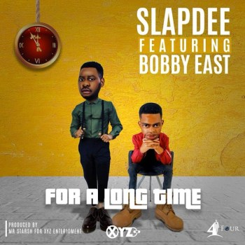 "Download: Slapdee x Bobby East – ""For A Long Time"