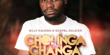 Billy Kaunda and Gospel Soldier - Cholinga Changa Remix (Prod By Animal Power)