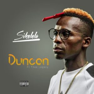 DOWNLOAD MP3: Duncan – Sikelela ft. Thee Legacy