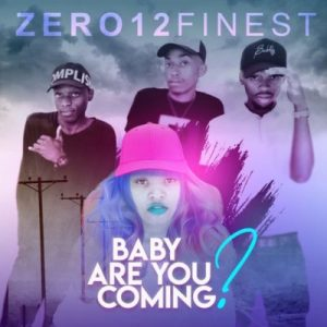 DOWNLOAD MP3: Zero12Finest – Baby Are You Coming? ft. Thamagnificent2