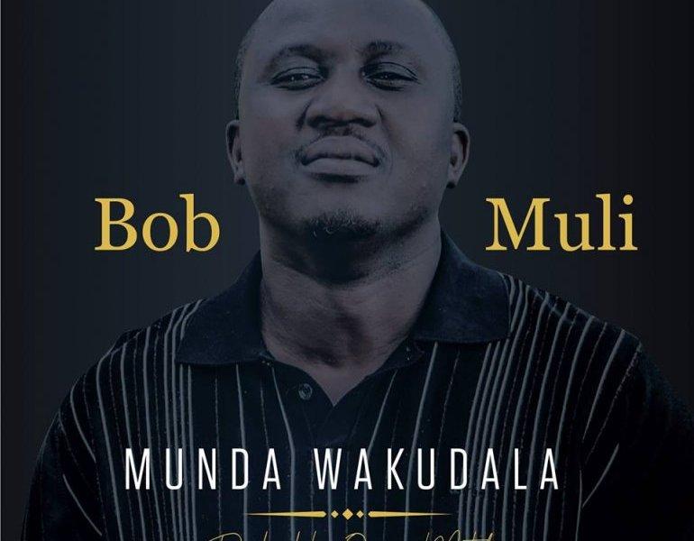 Bob-Muli-Munda-Wakudala-Prod.-By-Quincy-Mutale
