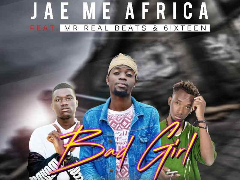 Jae Me(Sniper Empire)-ft-6ixteeN-x-Mr Real Beats-Bad Girl-{Prod By-Jae Me Africa}