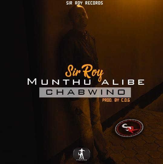 Sir Roy-Munthu Alibe Chabwino-(Prod By Mr C.O.G)