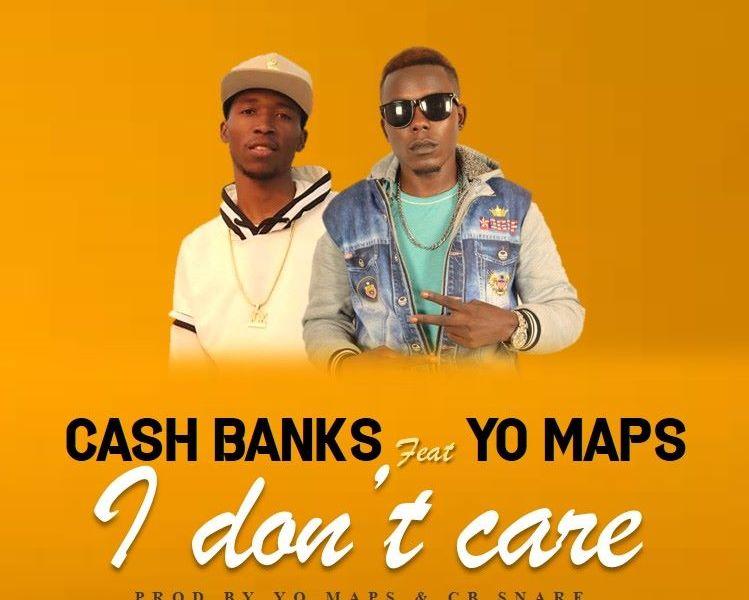 Cash Banks Ft. Yo Maps – I Don't Care-(Prod By Maps & CB Snare)