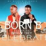 Born b ft Breezy trey Prod by MIKELO celebrate