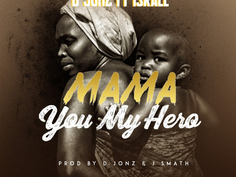 D Jonz Feat.Israel-Mama You my Hero-(Prod By D Jonz & J Smath)