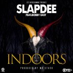 Slapdee x Bobby East – Indoors(Prod. by Mr. Stash)