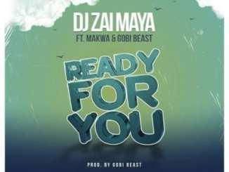 DJ Zai Maya – Ready For You Ft. Makwa & Gobi Beast, DJ Zai Maya, Ready For You, Makwa, Gobi Beast, mp3, download, mp3 download, cdq, 320kbps, audiomack, dopefile, datafilehost, toxicwap, fakaza, mp3goo