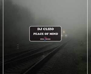 Dj Clizo – Peace Of Mind, Dj Clizo, Peace Of Mind, mp3, download, mp3 download, cdq, 320kbps, audiomack, dopefile, datafilehost, toxicwap, fakaza, mp3goo