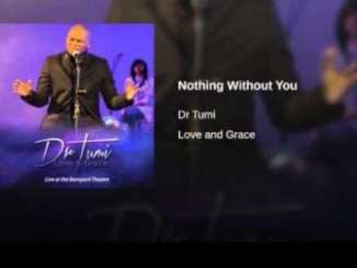Dr Tumi – Nothing Without You, Dr Tumi, Nothing Without You, mp3, download, mp3 download, cdq, 320kbps, audiomack, dopefile, datafilehost, toxicwap, fakaza, mp3goo