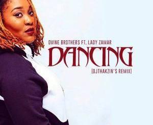Dvine Brothers – Dancing (Dj Thakzin's Remix) Ft. Lady Zamar, Dvine Brothers, Dancing (Dj Thakzin's Remix), Lady Zamar, mp3, download, mp3 download, cdq, 320kbps, audiomack, dopefile, datafilehost, toxicwap, fakaza, mp3goo