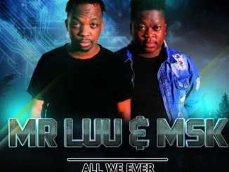 ALBUM: Mr Luu & MSK – All We Ever Wanted Was An Ear, Mr Luu & MSK, All We Ever Wanted Was An Ear, Mr Luu, MSK, download, cdq, 320kbps, audiomack, dopefile, datafilehost, toxicwap, fakaza, mp3goo zip, alac, zippy, album