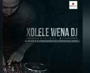 DJ Speaker, Dj Strong Nation, Xolele Wena DJ, Champion Ray, Lakosta, mp3, download, mp3 download, cdq, 320kbps, audiomack, dopefile, datafilehost, toxicwap, fakaza, mp3goo