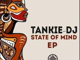 EP: Tankie-DJ – State Of Mind, EP, Tankie-DJ, State Of Mind, download, cdq, 320kbps, audiomack, dopefile, datafilehost, toxicwap, fakaza, mp3goo ,zip, alac, zippy, album