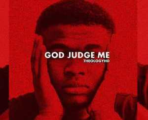 TheologyHD, God Judge Me, download ,zip, zippyshare, fakaza, EP, datafilehost, album, Afro House 2018, Afro House Mix, Deep House Mix, DJ Mix, Deep House, Afro House Music, House Music, Gqom Beats, Gqom Songs