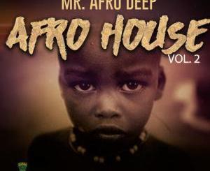 ALBUM, Mr. Afro Deep, Afro House, Vol. 2, download ,zip, zippyshare, fakaza, EP, datafilehost, album, Afro House 2018, Afro House Mix, Deep House, DJ Mix, Deep House, Afro House Music, House Music, Gqom Beats
