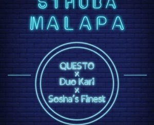 Dj Questo, Duo Kari, Sosha's Finest, Sthuba Malapa, mp3, download, datafilehost, fakaza, Afro House 2018, Afro House Mix, Afro House Music