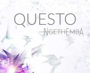 Dj Questo, Ngethemba, mp3, download, datafilehost, fakaza, Afro House 2018, Afro House Mix, Deep House Mix, DJ Mix, Deep House, Deep House Music, Afro House Music, House Music, Gqom Beats, Gqom Songs