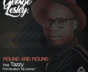 George Lesley, Round And Round (Original Mix), Tazzy Lehutso, mp3, download, datafilehost, fakaza, Afro House 2018, Afro House Mix, Deep House Mix, DJ Mix, Deep House, Afro House Music, House Music, Gqom Beats, Gqom Songs