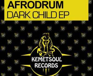 AfroDrum, Dark Child, mp3, download, datafilehost, fakaza, Afro House 2018, Afro House Mix, Afro House Music