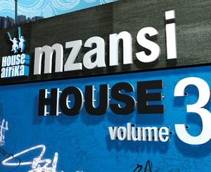 House Afrika, Mzansi House Vol. 3, Mzansi House, download ,zip, zippyshare, fakaza, EP, datafilehost, album, Afro House 2018, Afro House Mix, Afro House Music, Deep House Mix, Deep House, Deep House Music, House Music