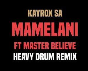 Kayrox SA, Mamelani (Heavy Drum Remix), Master Believe, mp3, download, datafilehost, fakaza, Gqom Beats, Gqom Songs, Gqom Music