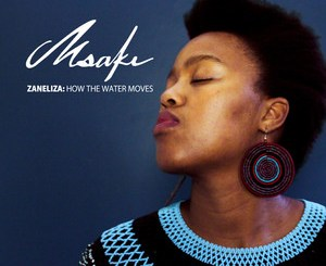 MSAKI, Zaneliza: How the Water Moves, Zaneliza, How the Water Moves, download ,zip, zippyshare, fakaza, EP, datafilehost, album, Afro House, Afro House 2019, Afro House Mix, Afro House Music, Afro Tech, House Music