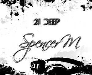 Spencer M, 21 Deep, download ,zip, zippyshare, fakaza, EP, datafilehost, album, Deep House Mix, Deep House, Deep House Music, House Music
