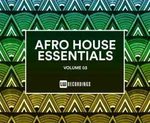 VA, Afro House Essentials Vol. 03, Afro House Essentials, download ,zip, zippyshare, fakaza, EP, datafilehost, album, Afro House 2018, Afro House Mix, Afro House Music