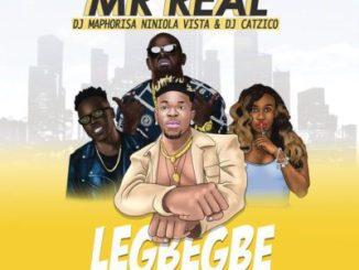 Mr Real, Legbegbe (Remix), Niniola, DJ Maphorisa, Vista, DJ Catzico, mp3, download, datafilehost, toxicwap, fakaza