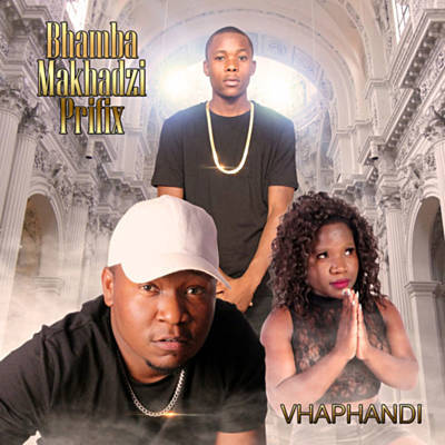 Prifix, Bhamba, Makhadzi, Vhaphandi, download ,zip, zippyshare, fakaza, EP, datafilehost, album, Venda Music, Hiphop, Venda, Venda Rap, Venda Hiphop, Rap, Local Rap, Rap Music, Local Hiphop