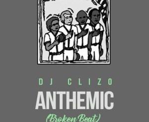 Dj Clizo, Anthemic (Broken Beat), mp3, download, datafilehost, fakaza, Afro House 2018, Afro House Mix, Afro House Music, House Music